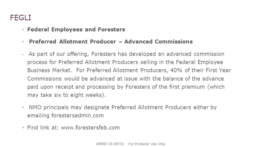 FEGLI Federal Employees and Foresters Preferred Allotment Producer – Advanced Commissions As part of our offering, Foresters has developed an advanced