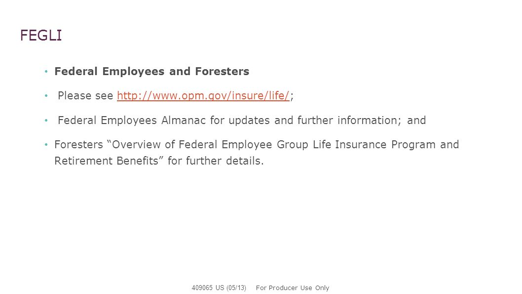 FEGLI Federal Employees and Foresters Please see http://www.opm.gov/insure/life/;http://www.opm.gov/insure/life/ Federal Employees Almanac for updates