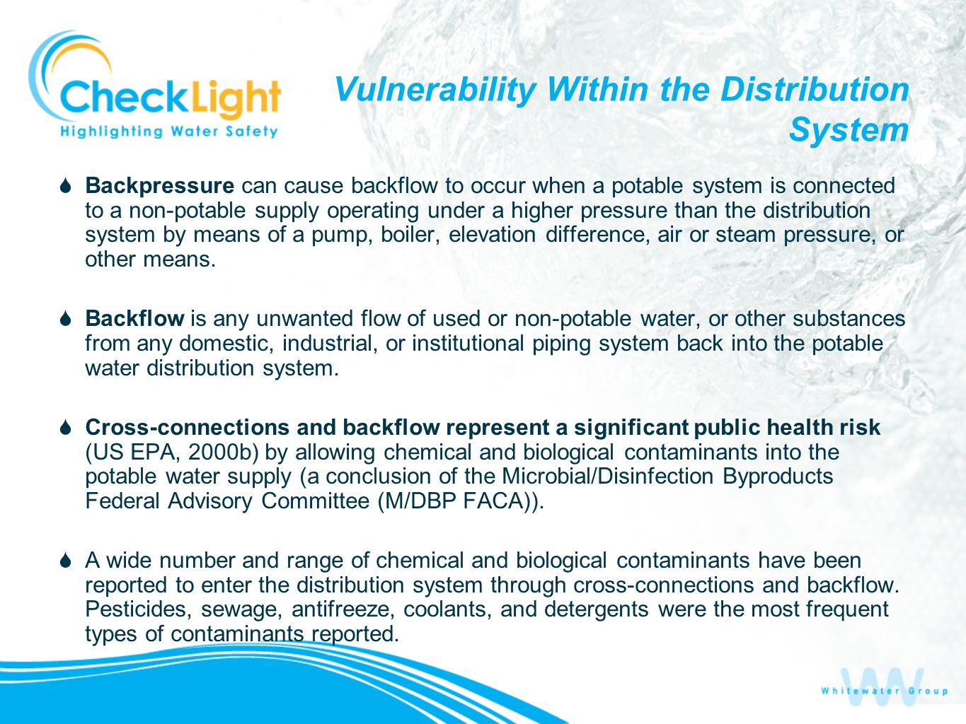 Vulnerability Within the Distribution System Backpressure can cause backflow to occur when a potable system is connected to a non-potable supply operating under a higher pressure than the distribution system by means of a pump, boiler, elevation difference, air or steam pressure, or other means.