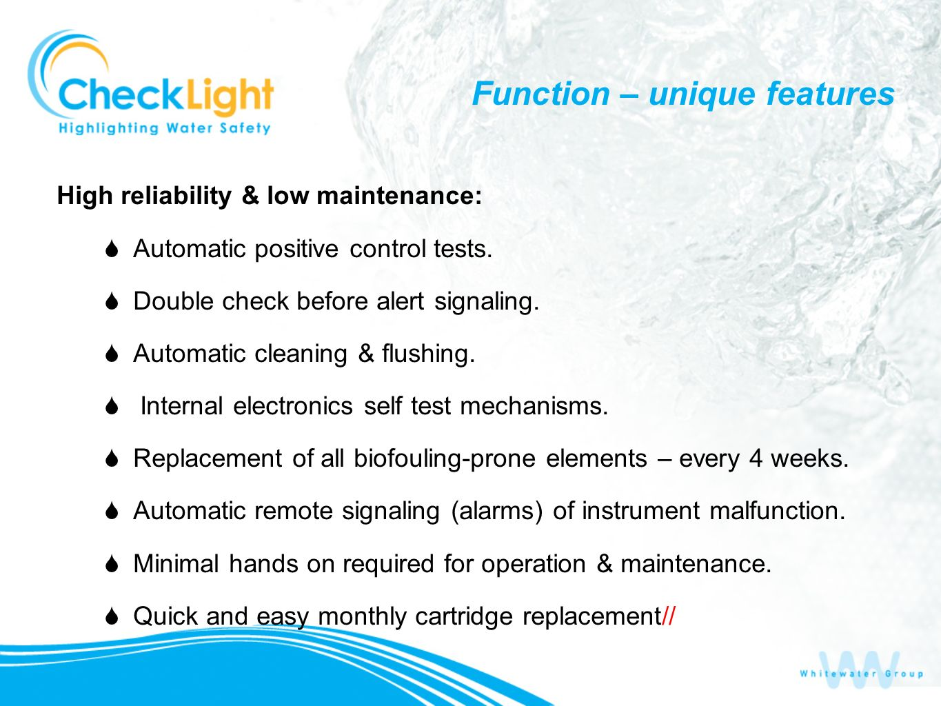Function – unique features High reliability & low maintenance: Automatic positive control tests.