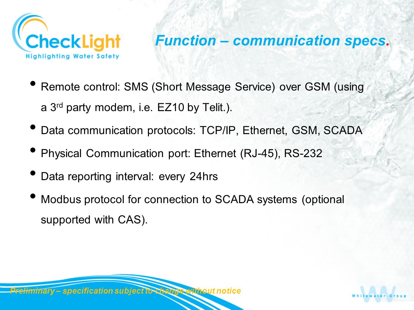 Function – communication specs. Remote control: SMS (Short Message Service) over GSM (using a 3 rd party modem, i.e. EZ10 by Telit.). Data communicati