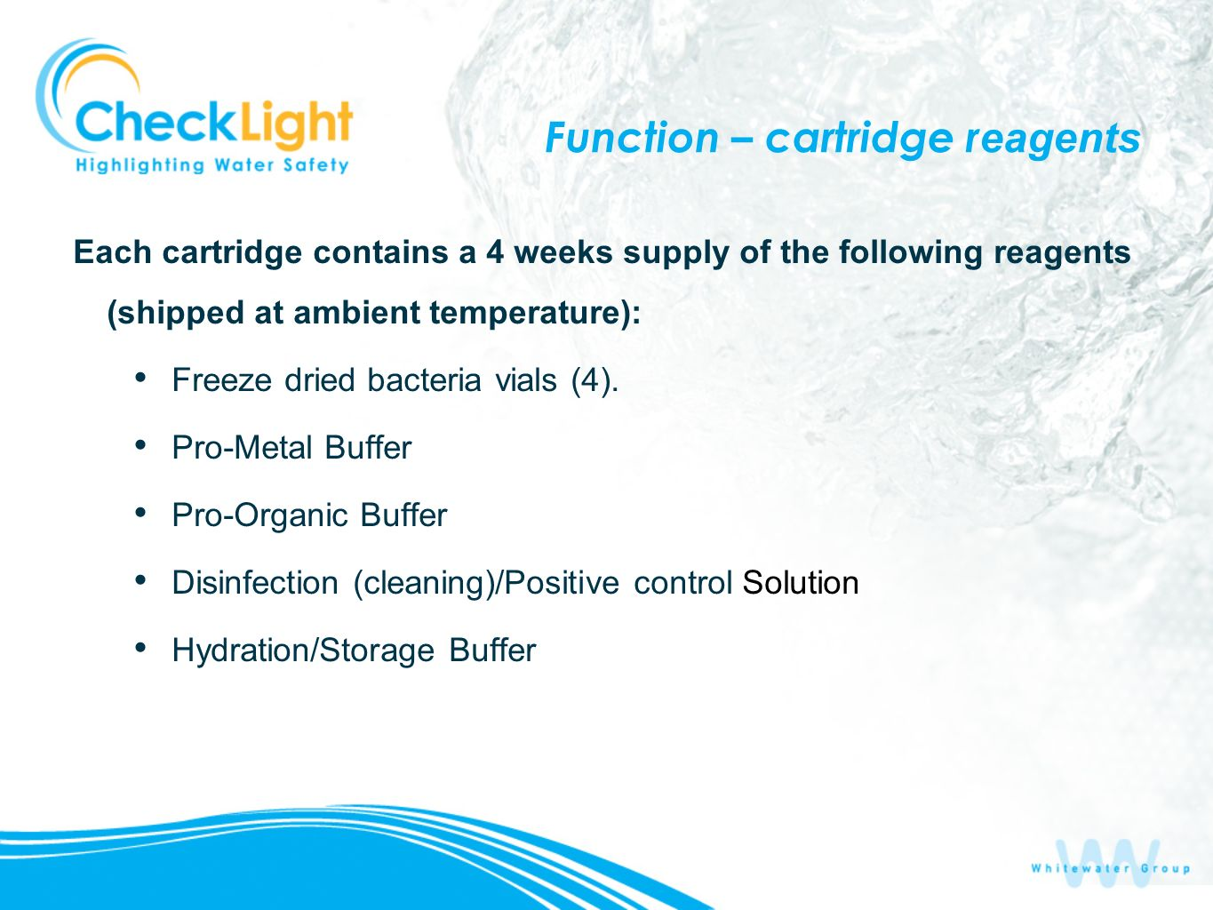 Function – cartridge r eagents Each cartridge contains a 4 weeks supply of the following reagents (shipped at ambient temperature): Freeze dried bacte