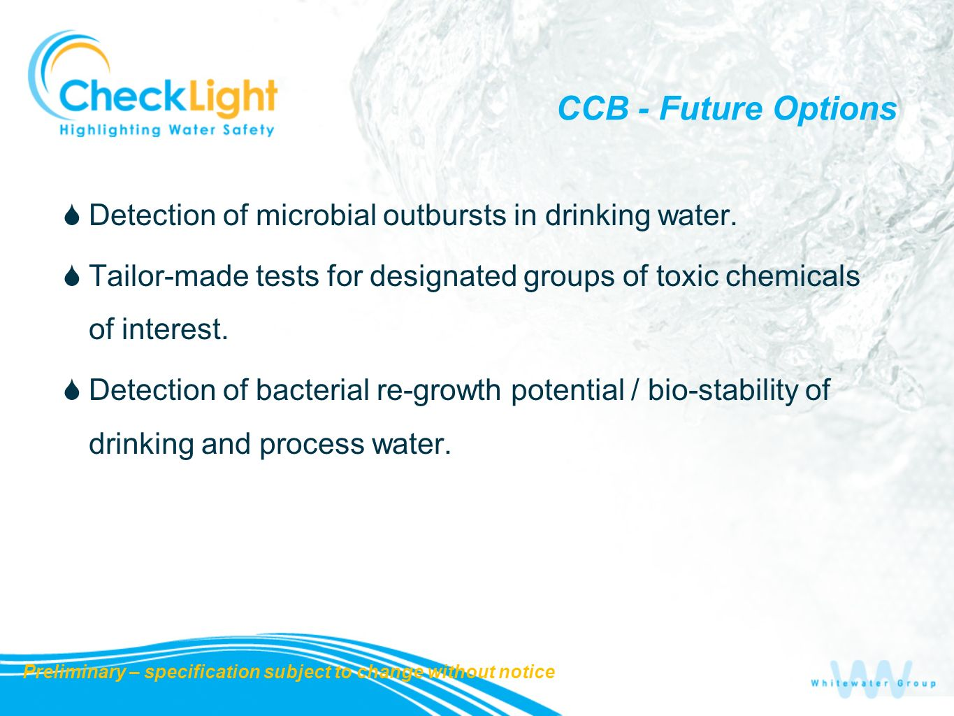 CCB - Future Options Detection of microbial outbursts in drinking water. Tailor-made tests for designated groups of toxic chemicals of interest. Detec