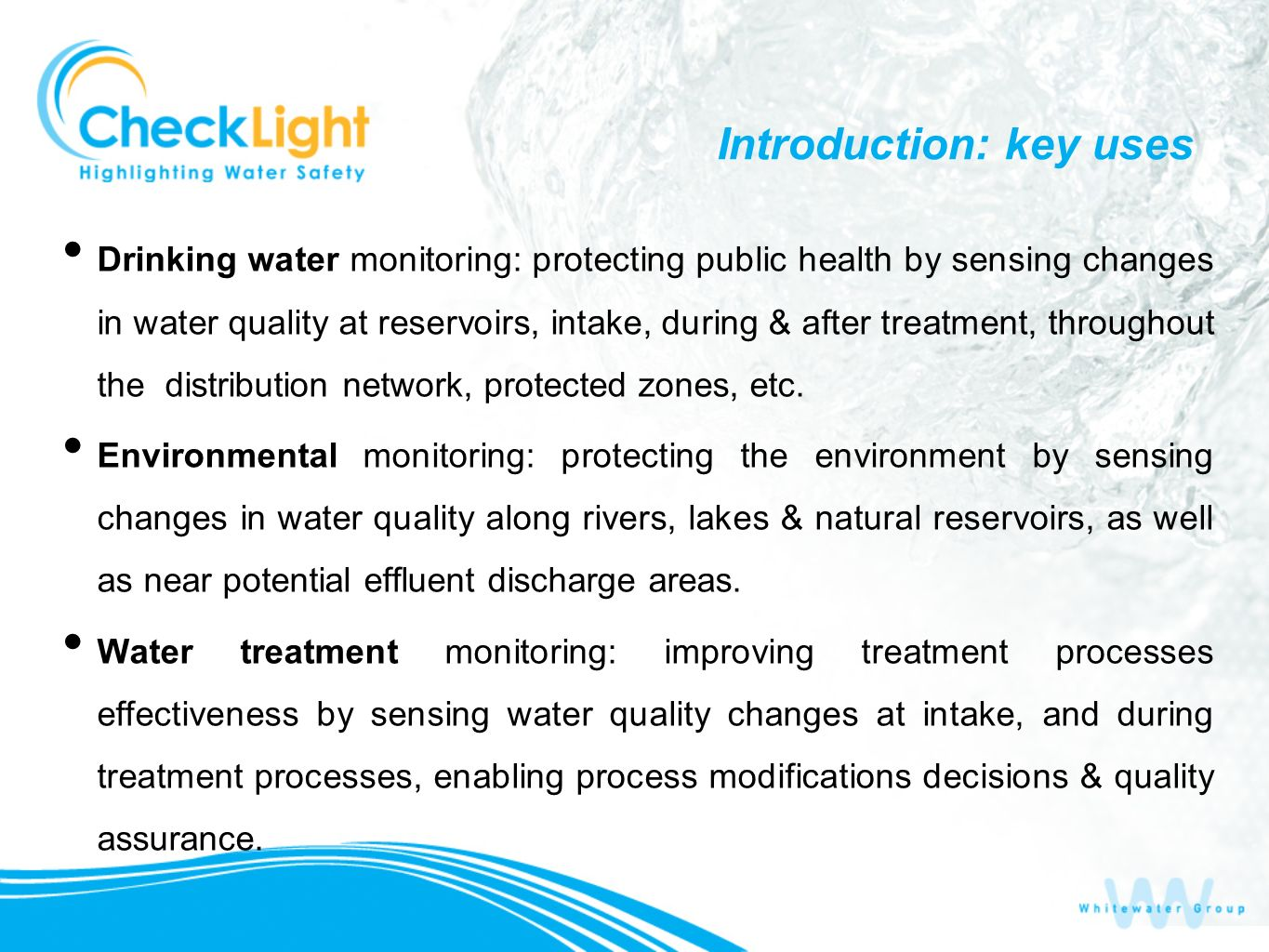 Introduction: key uses Drinking water monitoring: protecting public health by sensing changes in water quality at reservoirs, intake, during & after t