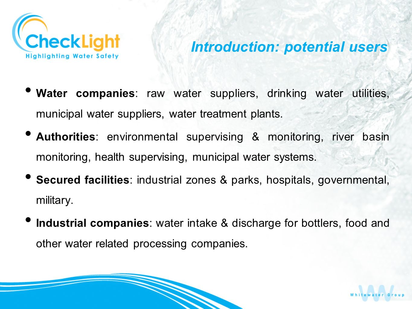 Introduction: potential users Water companies: raw water suppliers, drinking water utilities, municipal water suppliers, water treatment plants. Autho