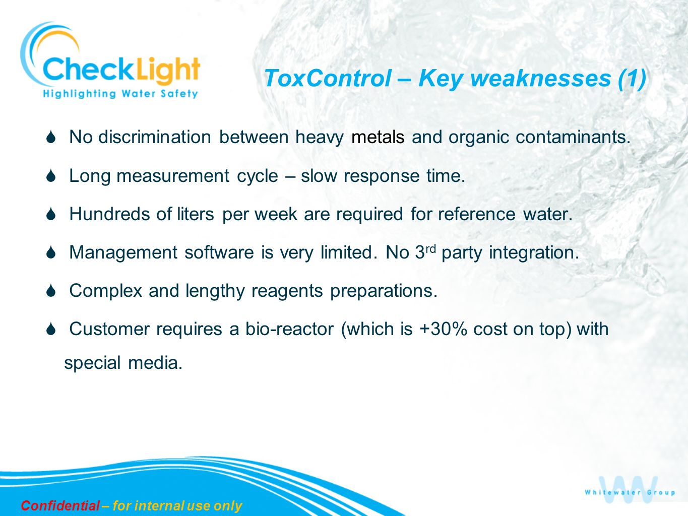 ToxControl – Key weaknesses (1) No discrimination between heavy metals and organic contaminants. Long measurement cycle – slow response time. Hundreds