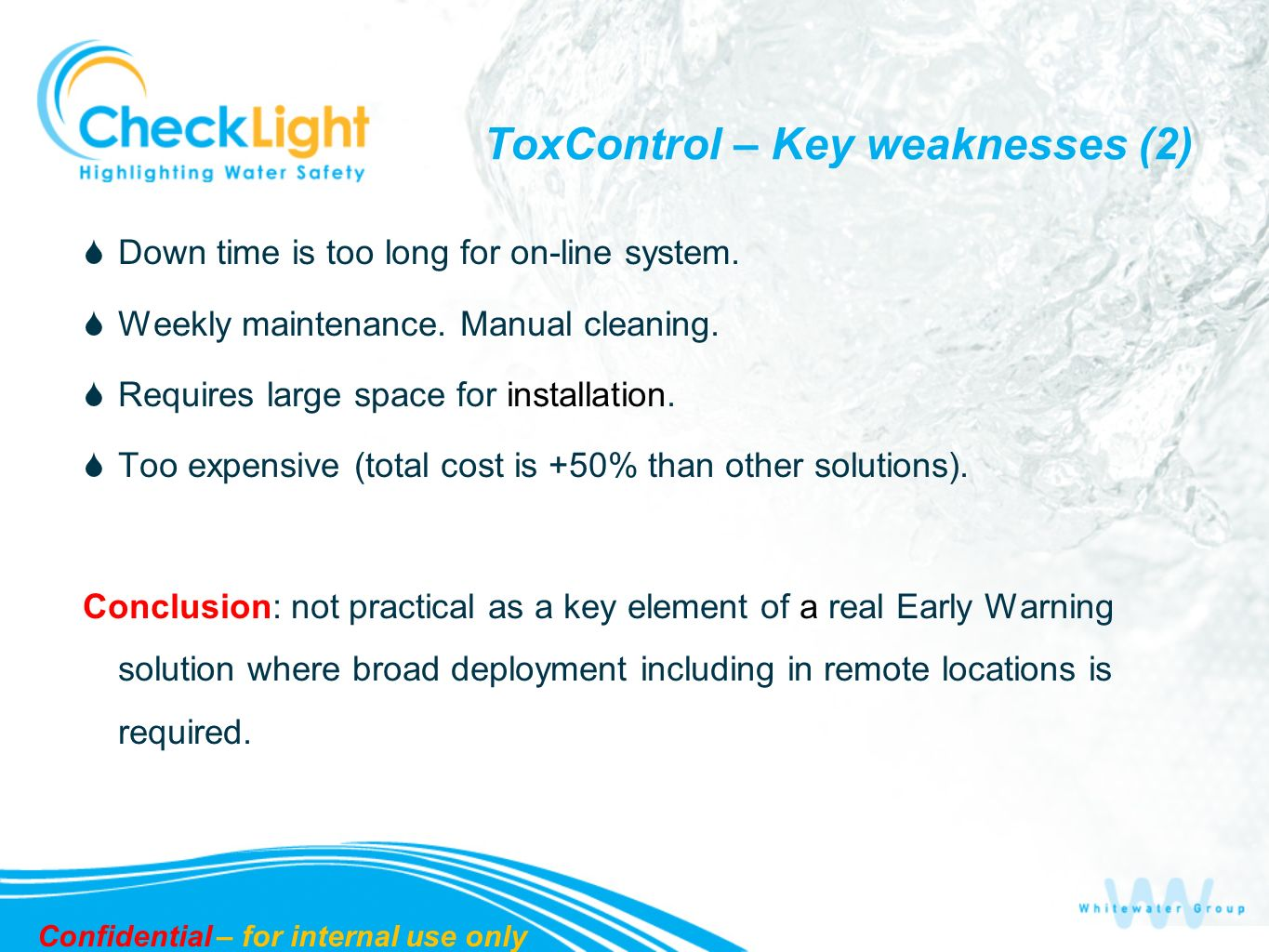 ToxControl – Key weaknesses (2) Down time is too long for on-line system. Weekly maintenance. Manual cleaning. Requires large space for installation.