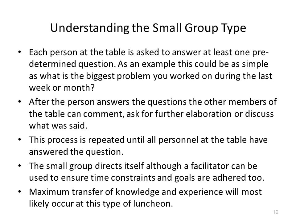 Understanding the Small Group Type Each person at the table is asked to answer at least one pre- determined question. As an example this could be as s