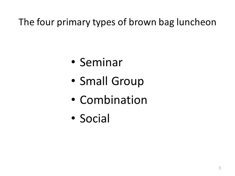 The four primary types of brown bag luncheon Seminar Small Group Combination Social 5