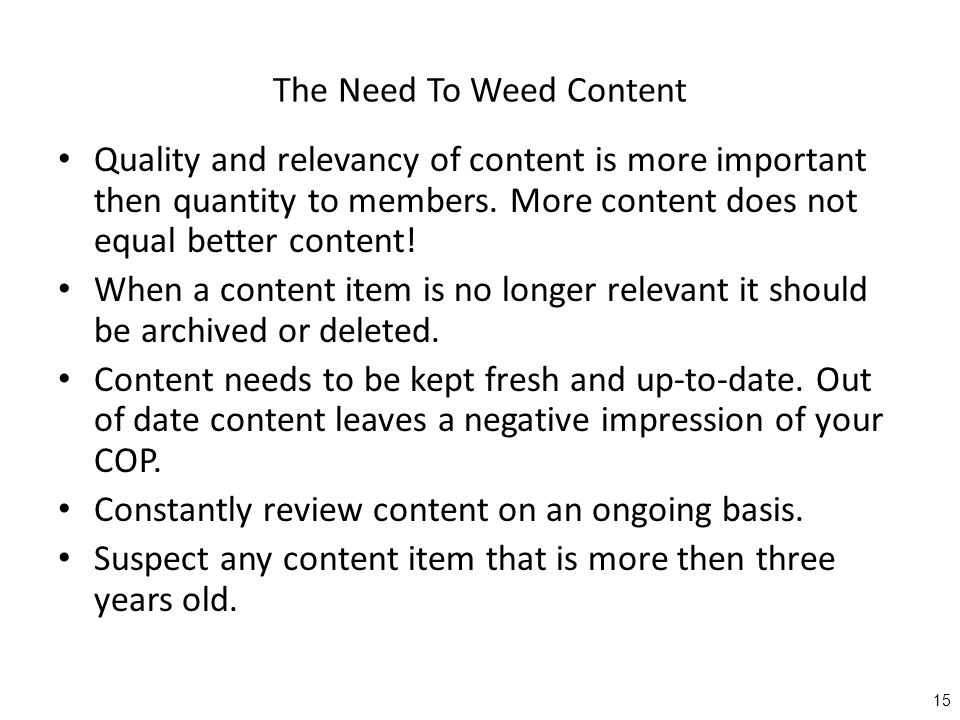 The Need To Weed Content Quality and relevancy of content is more important then quantity to members.