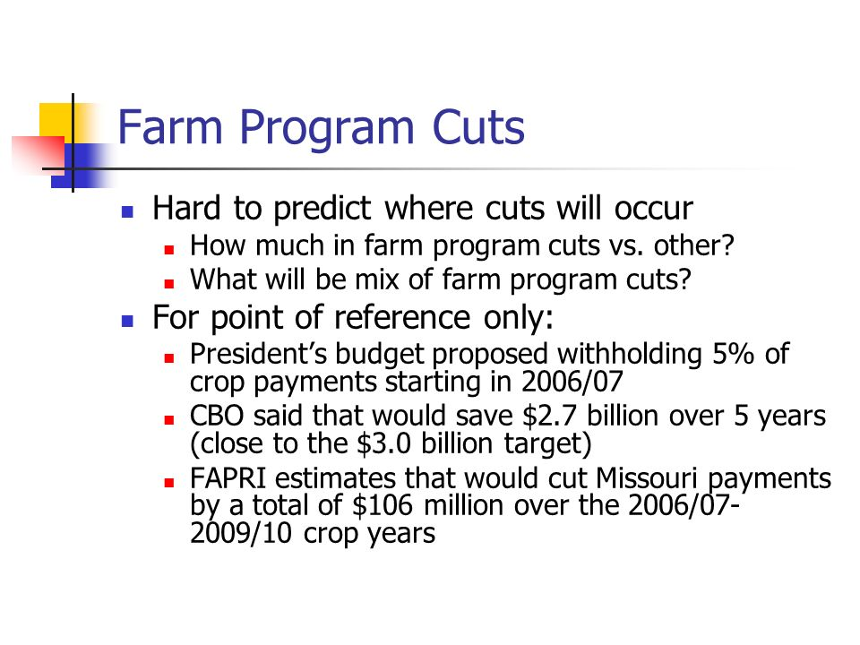 Farm Program Cuts Hard to predict where cuts will occur How much in farm program cuts vs. other? What will be mix of farm program cuts? For point of r