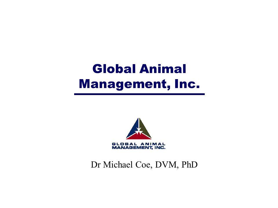 Global Animal Management, Inc. Dr Michael Coe, DVM, PhD