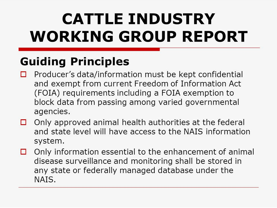 CATTLE INDUSTRY WORKING GROUP REPORT Guiding Principles Events that will trigger access to the data system must be characterized as a regulatory need to accommodate disease traceback / traceforward under any one of the following: A confirmed positive test for List A diseases.