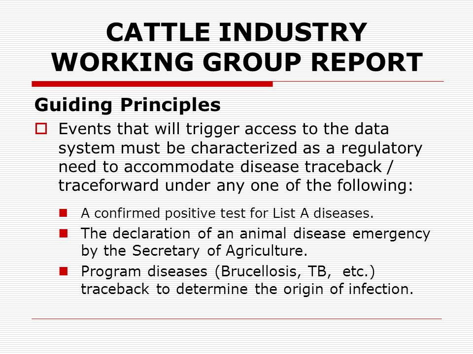 CATTLE INDUSTRY WORKING GROUP REPORT Guiding Principles Producers will not bear the full cost of establishing or maintaining the national animal identification system.