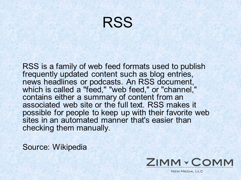 RSS RSS is a family of web feed formats used to publish frequently updated content such as blog entries, news headlines or podcasts. An RSS document,