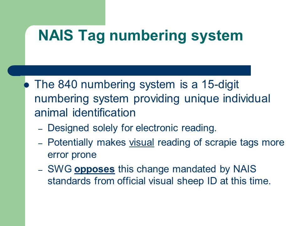 NAIS Tag numbering system The 840 numbering system is a 15-digit numbering system providing unique individual animal identification – Designed solely