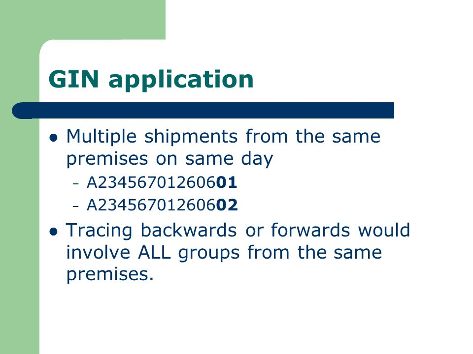 GIN application Multiple shipments from the same premises on same day – A23456701260601 – A23456701260602 Tracing backwards or forwards would involve