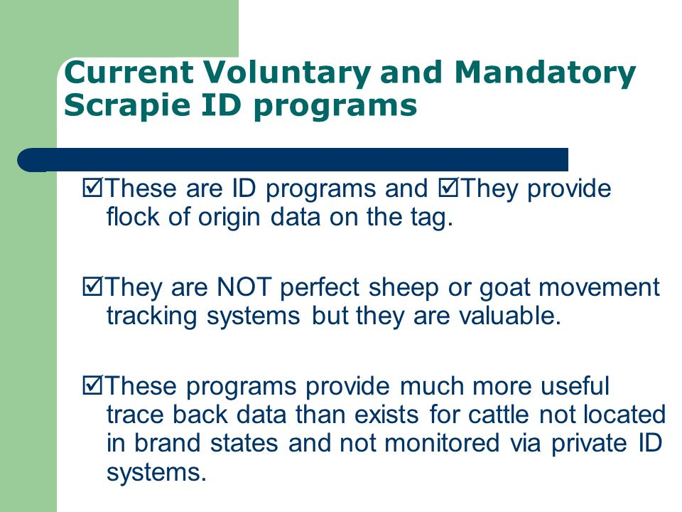 Current Voluntary and Mandatory Scrapie ID programs These are ID programs and They provide flock of origin data on the tag.