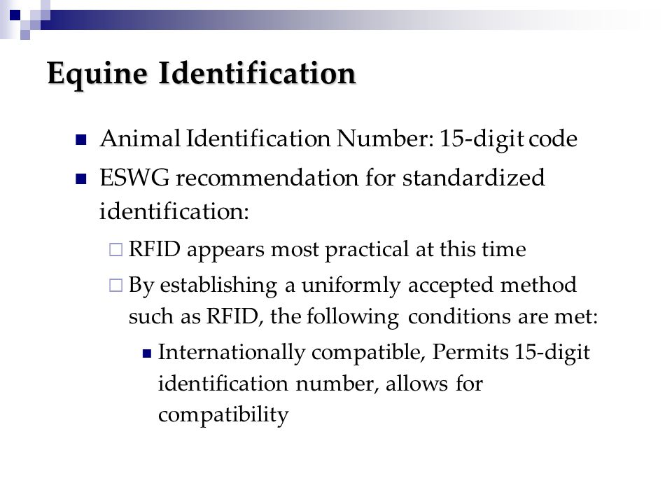 Equine Identification Animal Identification Number: 15-digit code ESWG recommendation for standardized identification: RFID appears most practical at