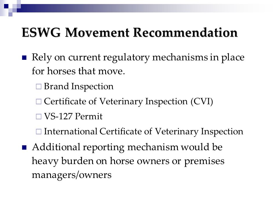 ESWG Movement Recommendation Rely on current regulatory mechanisms in place for horses that move.