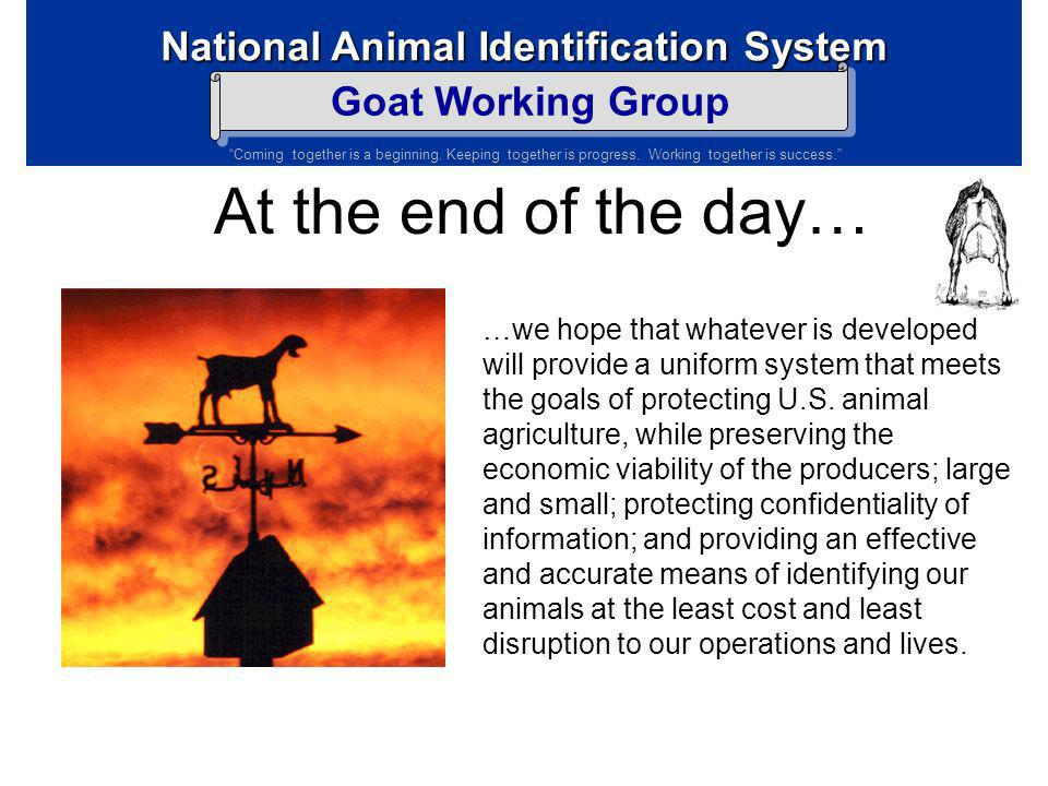 National Animal Identification System Goat Working Group Coming together is a beginning. Keeping together is progress. Working together is success. NA