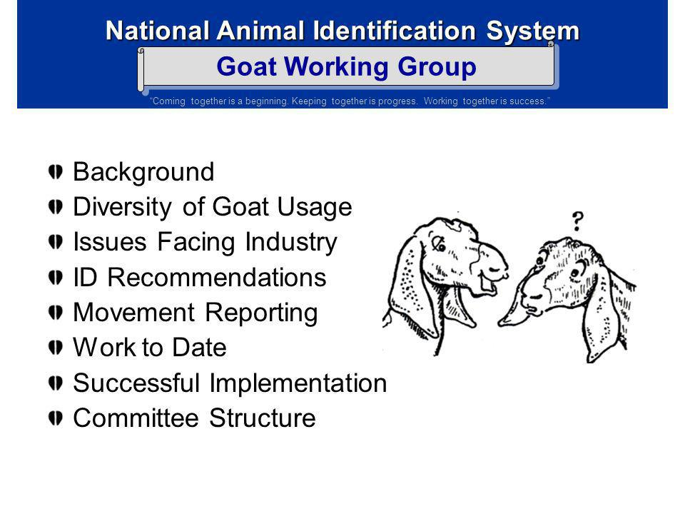 National Animal Identification System Goat Working Group Coming together is a beginning. Keeping together is progress. Working together is success. NI