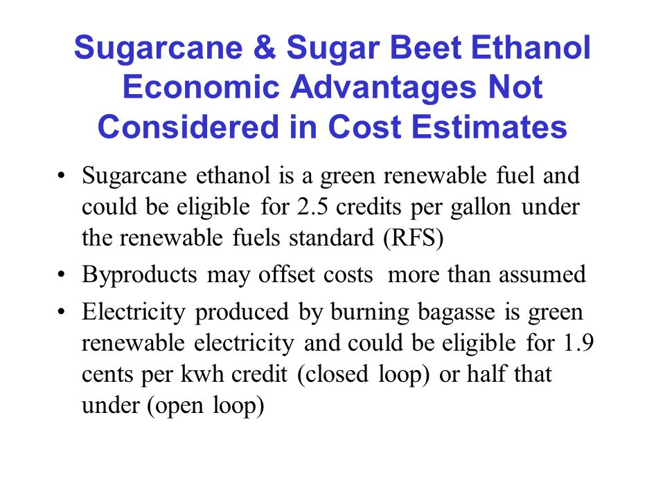 Sugarcane & Sugar Beet Ethanol Economic Advantages Not Considered in Cost Estimates Sugarcane ethanol is a green renewable fuel and could be eligible