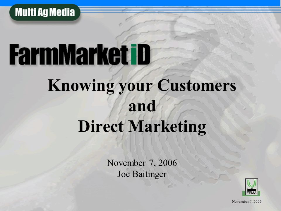 November 7, 2006 Know Your Customers Transactional Data –Warranty Cards, Call-in Survey, etc.