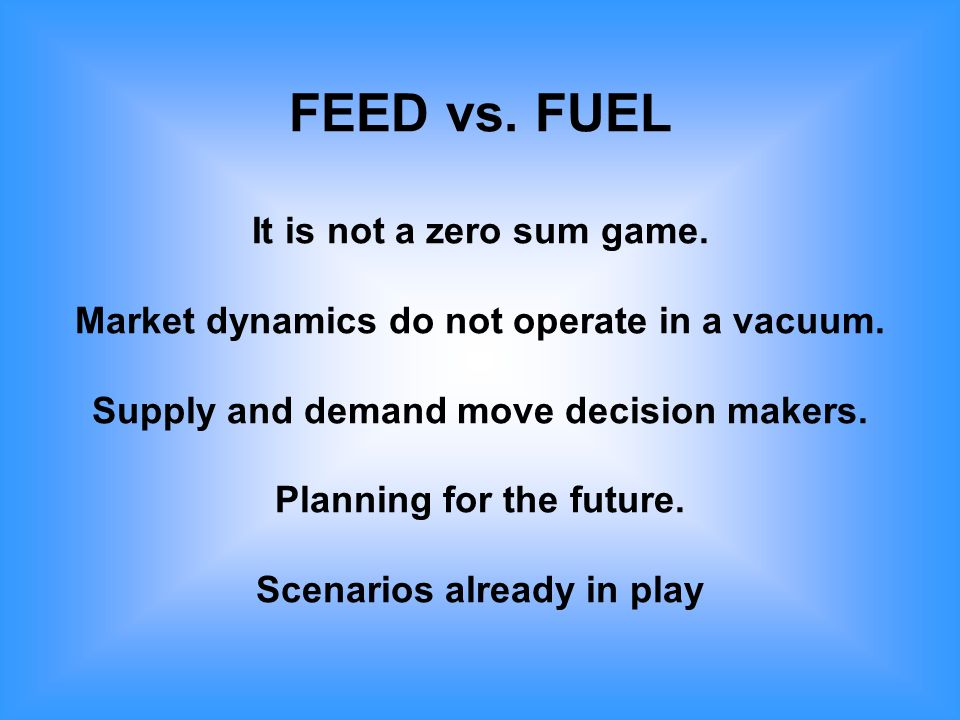 FEED vs. FUEL It is not a zero sum game. Market dynamics do not operate in a vacuum.