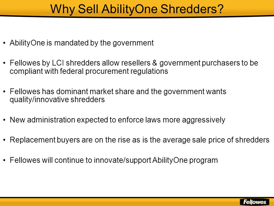 Why Sell AbilityOne Shredders? AbilityOne is mandated by the government Fellowes by LCI shredders allow resellers & government purchasers to be compli