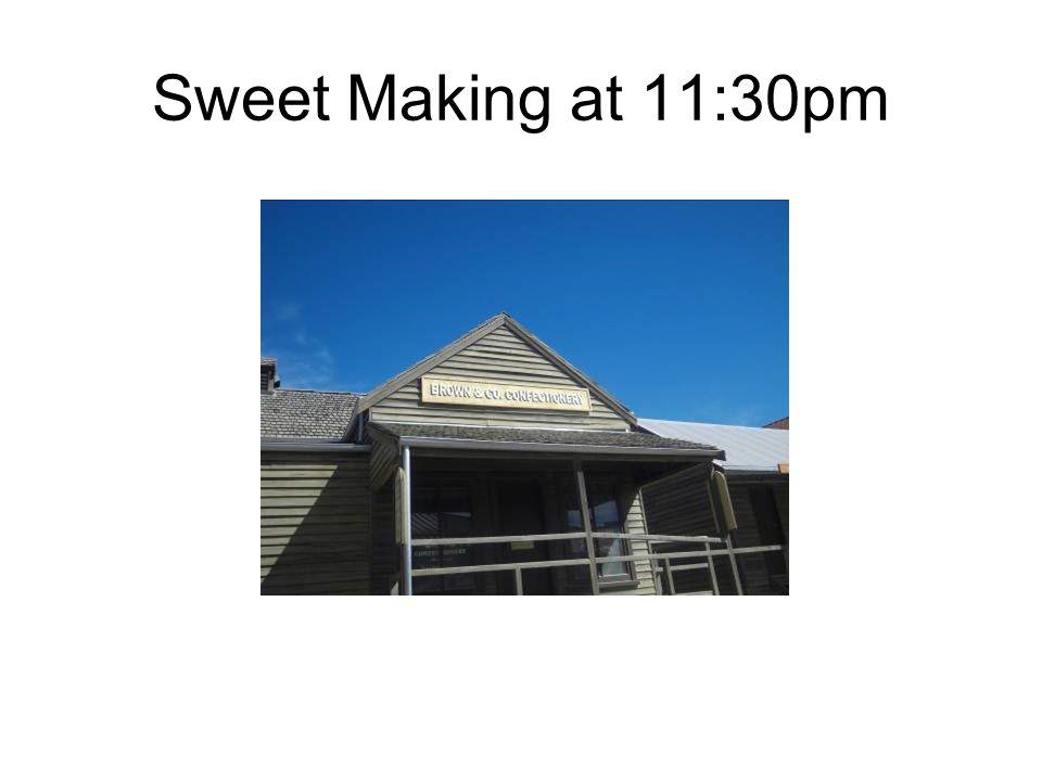 Sweet Making at 11:30pm