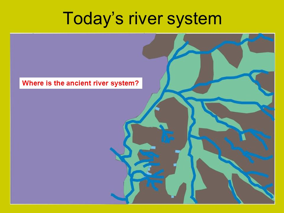 Todays river system Where is the ancient river system?
