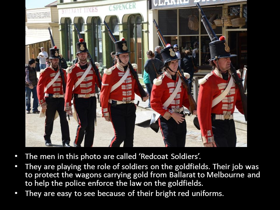The men in this photo are called Redcoat Soldiers.