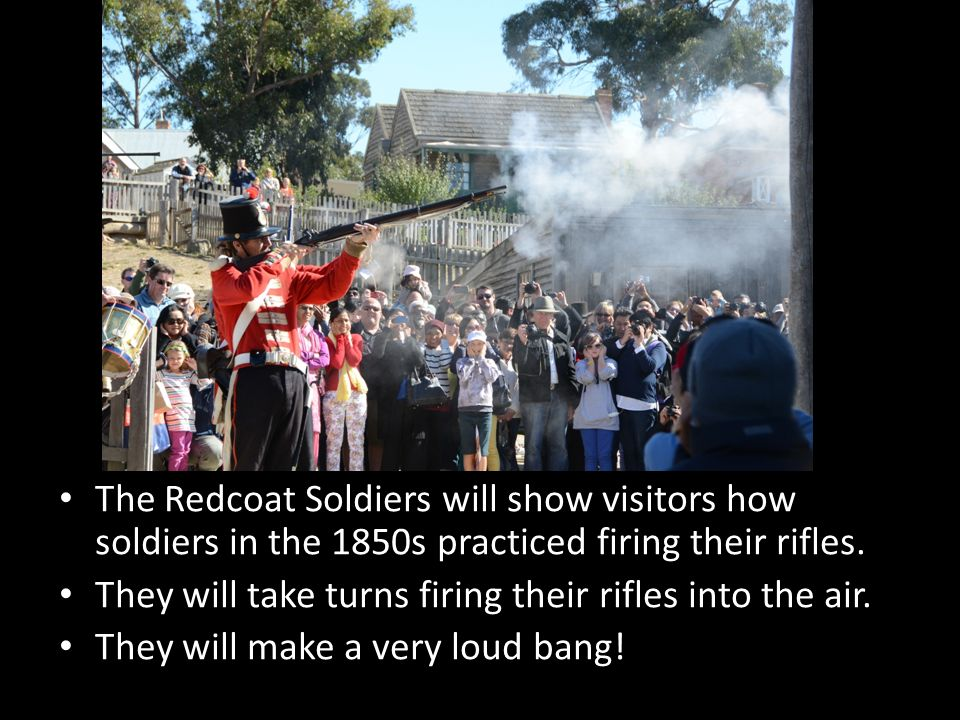 The Redcoat Soldiers will show visitors how soldiers in the 1850s practiced firing their rifles.