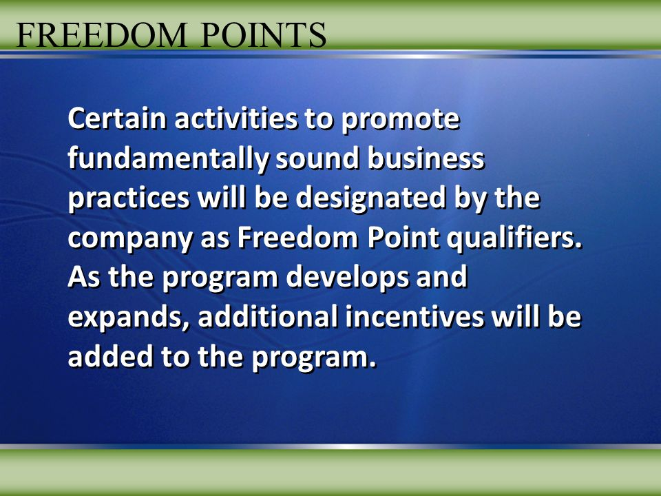 FREEDOM POINTS Certain activities to promote fundamentally sound business practices will be designated by the company as Freedom Point qualifiers. As