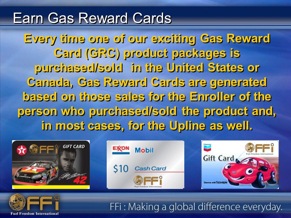 Every time one of our exciting Gas Reward Card (GRC) product packages is purchased/sold in the United States or Canada, Gas Reward Cards are generated