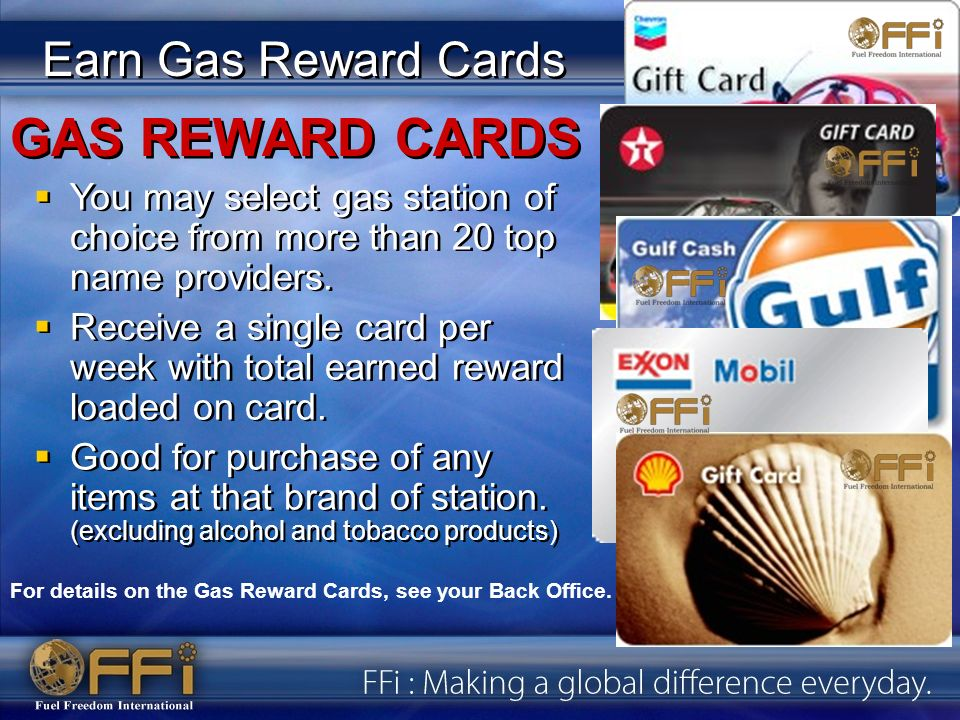 GAS REWARD CARDS For details on the Gas Reward Cards, see your Back Office. Earn Gas Reward Cards You may select gas station of choice from more than