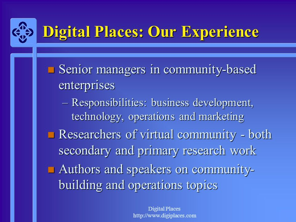 Digital Places http://www.digiplaces.com Digital Places Clients n Leading teen community on AOL n International community for seniors n E-commerce service for kids n Portal for technology development professionals