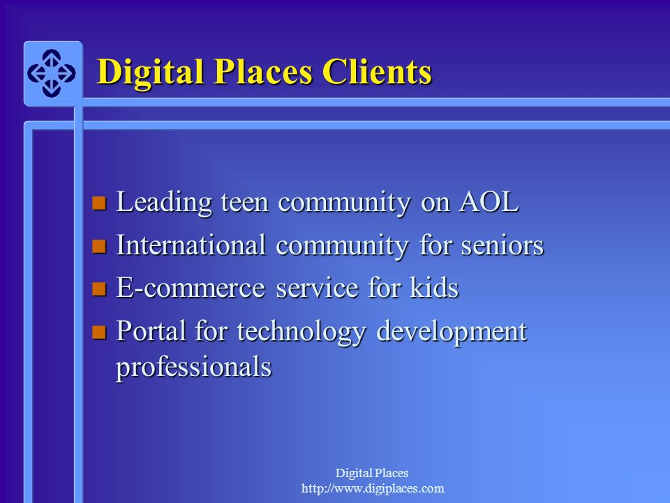 Digital Places http://www.digiplaces.com Digital Places: Consulting Roles n Assess community business opportunities n Develop community business strategies n Review and analyze community plans n Design and conduct community research