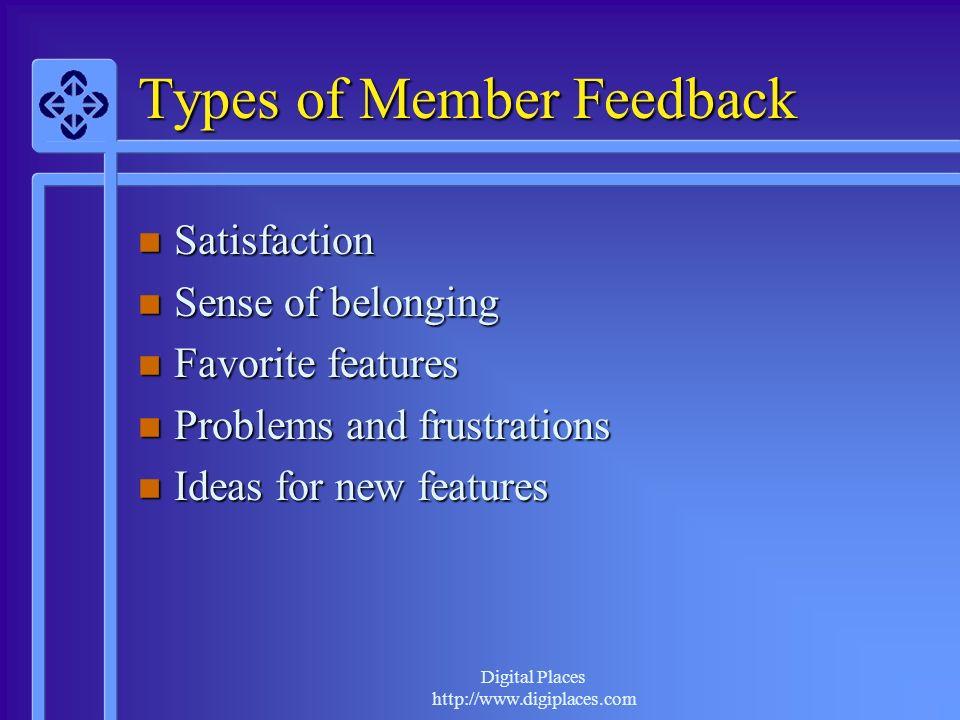 Digital Places http://www.digiplaces.com Types of Member Feedback Satisfaction Satisfaction Sense of belonging Sense of belonging Favorite features Fa