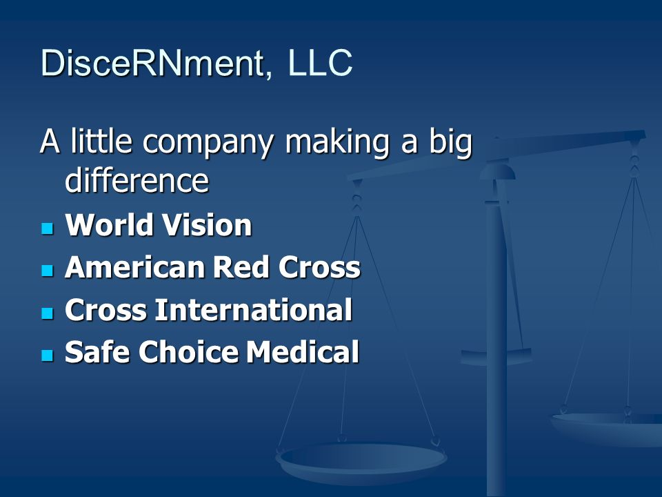 DisceRNment DisceRNment, LLC A little company making a big difference World Vision American Red Cross Cross International Safe Choice Medical