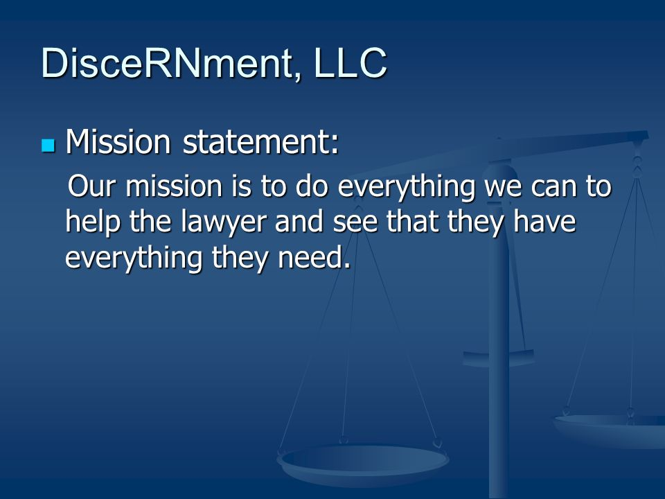 DisceRNment, LLC Mission statement: Mission statement: Our mission is to do everything we can to help the lawyer and see that they have everything they need.