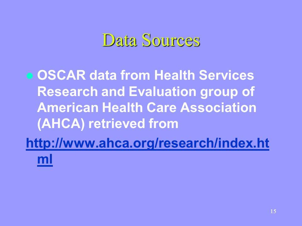 15 Data Sources OSCAR data from Health Services Research and Evaluation group of American Health Care Association (AHCA) retrieved from http://www.ahc