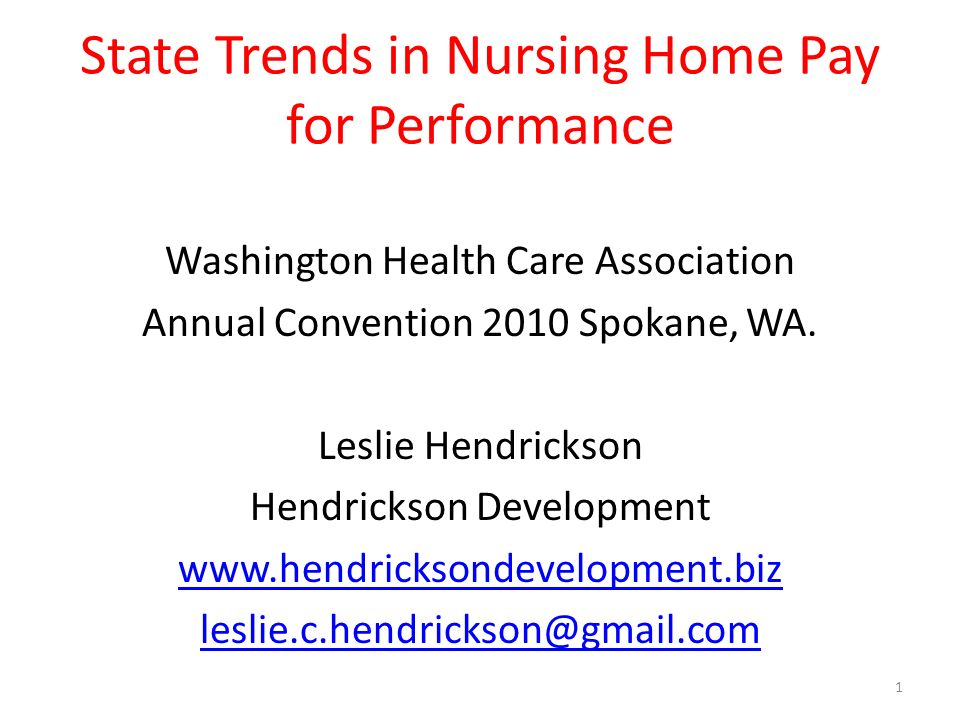 State Trends in Nursing Home Pay for Performance Washington Health Care Association Annual Convention 2010 Spokane, WA.