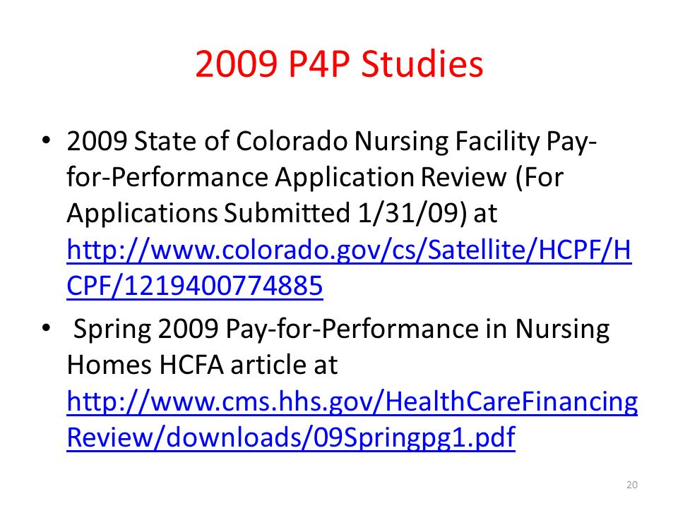 2009 P4P Studies 2009 State of Colorado Nursing Facility Pay- for-Performance Application Review (For Applications Submitted 1/31/09) at   CPF/ CPF/ Spring 2009 Pay-for-Performance in Nursing Homes HCFA article at   Review/downloads/09Springpg1.pdf   Review/downloads/09Springpg1.pdf 20