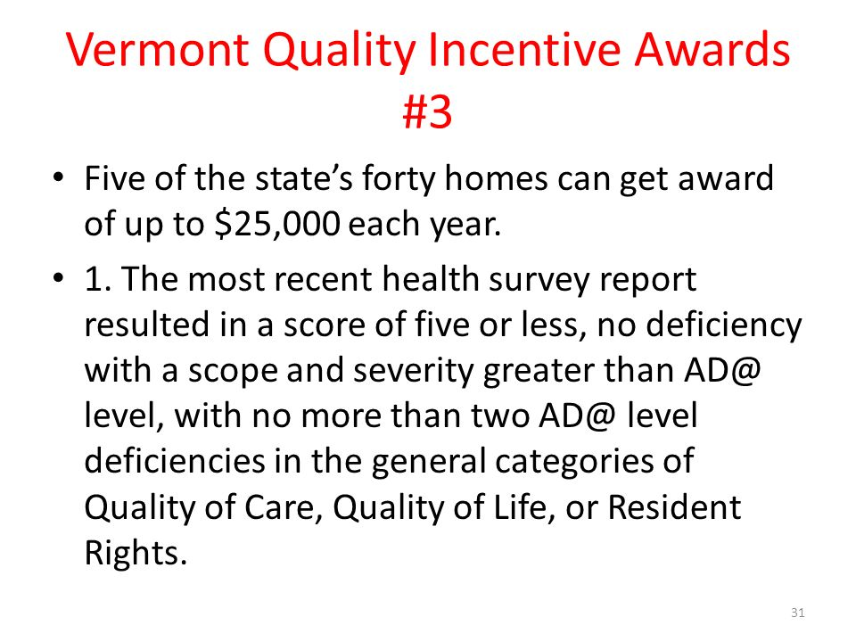 Vermont Quality Incentive Awards #3 Five of the states forty homes can get award of up to $25,000 each year.