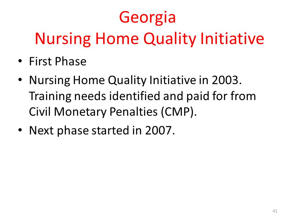 Georgia Nursing Home Quality Initiative First Phase Nursing Home Quality Initiative in 2003. Training needs identified and paid for from Civil Monetar