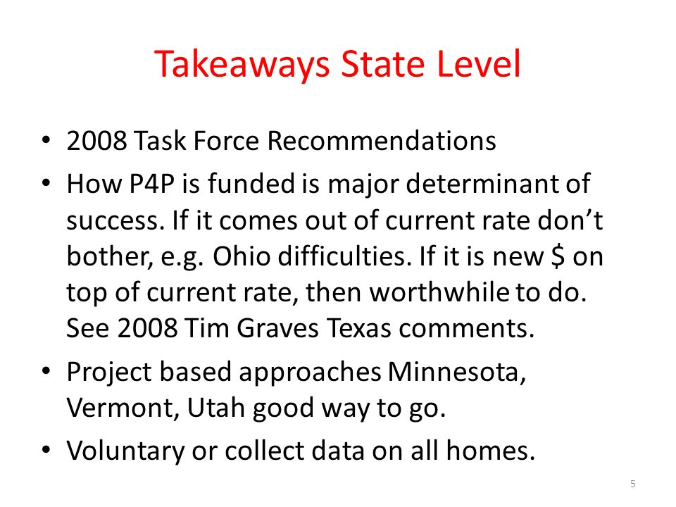 Takeaways State Level 2008 Task Force Recommendations How P4P is funded is major determinant of success.