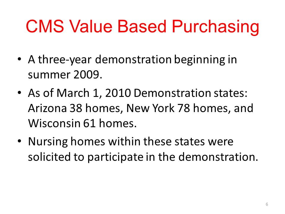 CMS Value Based Purchasing A three-year demonstration beginning in summer 2009.