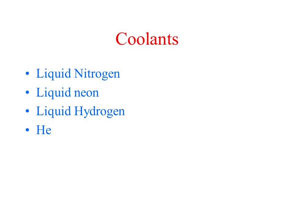 Coolants Liquid Nitrogen Liquid neon Liquid Hydrogen He